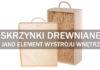 Skrzynki drewniane jako element wystroju wnętrz
